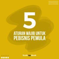 5 ATURAN WAJIB UNTUK PEBISNIS PEMULA
